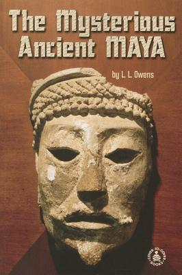 The Mysterious Ancient Maya - Owens, L L