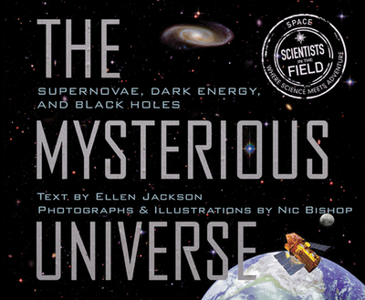 The Mysterious Universe: Supernovae, Dark Energy, and Black Holes - Jackson, Ellen, and Bishop, Nic (Photographer)