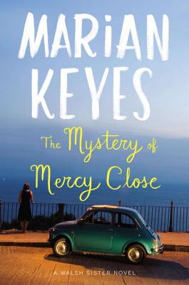 The Mystery of Mercy Close: A Walsh Sister Novel - Keyes, Marian
