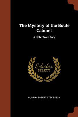 The Mystery of the Boule Cabinet: A Detective Story - Stevenson, Burton Egbert