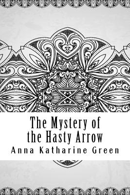 The Mystery of the Hasty Arrow - Green, Anna Katharine