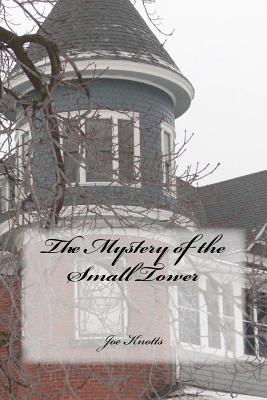 The Mystery of the Small Tower - Knotts, Joe