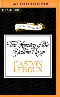 The Mystery of the Yellow Room - LeRoux, Gaston, and Covell, Walter (Read by)