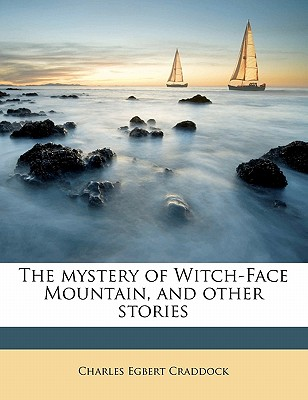 The Mystery of Witch-Face Mountain, and Other Stories - Craddock, Charles Egbert