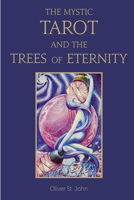 The Mystic Tarot and the Trees of Eternity - St John, Oliver