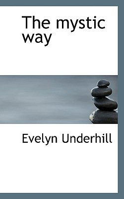 The Mystic Way - Underhill, Evelyn