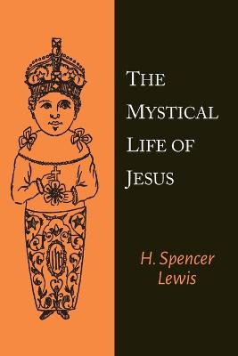 The Mystical Life of Jesus - Lewis, H Spencer