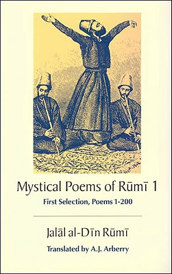 The Mystical Poems of Rumi 1 - Rumi, Jalalu'l-Din, and Arberry, Arthur John (Translated by)