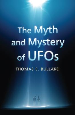 The Myth and Mystery of UFOs - Bullard, Thomas E