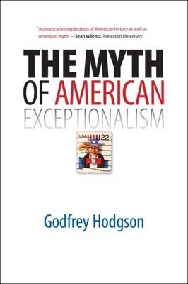 The Myth of American Exceptionalism - Hodgson, Godfrey, Mr.