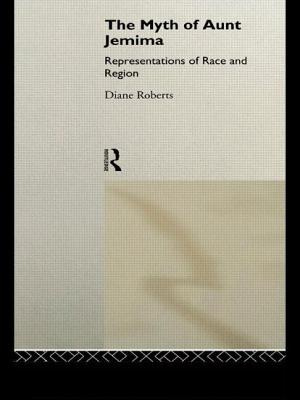 The Myth of Aunt Jemima: Representations of Race and Region - Roberts, Diane