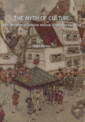 The Myth of Culture: Why We Need a Genuine Natural Science of Societies - Barber, Nigel, Ph.D.