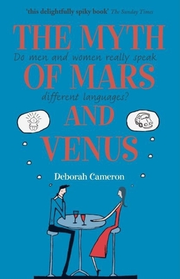 The Myth of Mars and Venus - Cameron, Deborah, Professor