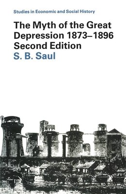 The Myth of the Great Depression, 1873-1896 - Saul, S B