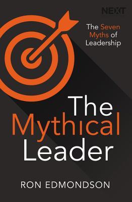 The Mythical Leader: The Seven Myths of Leadership - Edmondson, Ron