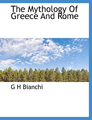 The Mythology of Greece and Rome - Bianchi, G H