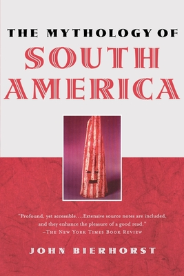The Mythology of South America - Bierhorst, John