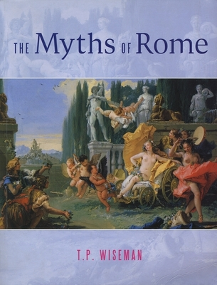 The Myths of Rome - Wiseman, T P
