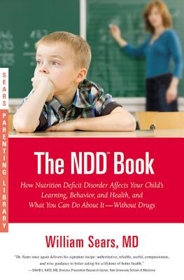 The N.D.D. Book: How Nutrition Deficit Disorder Affects Your Child's Learning, Behavior, and Health, and What You Can Do About It--Without Drugs - Sears, William, MD