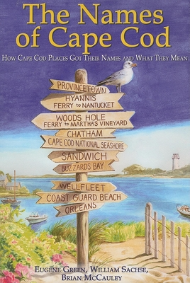 The Names of Cape Cod: How Cape Cod Places Got Their Names and What They Mean -