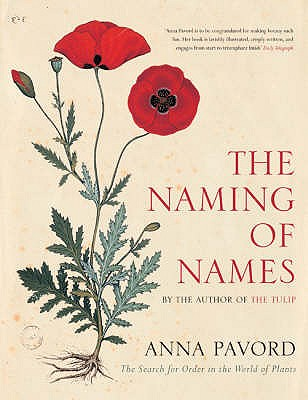 The Naming of Names: The Search for Order in the World of Plants - Pavord, Anna