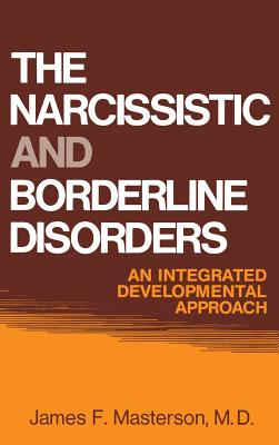 The Narcissistic and Borderline Disorders: An Integrated Developmental Approach - Masterson, James F