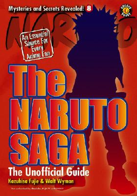 The Naruto Saga: The Unofficial Guide - Fujie, Kazuhisa, and Lane, Matthew, and Wyman, Walt