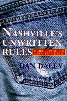 The Nashville Music Machine: The Unwritten Rules of the Country Music Business - Daley, Dan