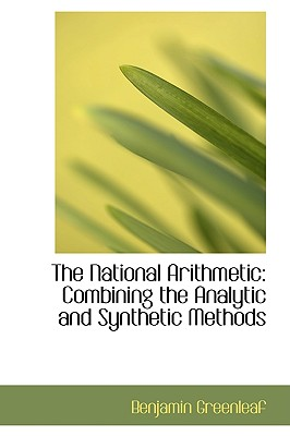 The National Arithmetic: Combining the Analytic and Synthetic Methods - Greenleaf, Benjamin