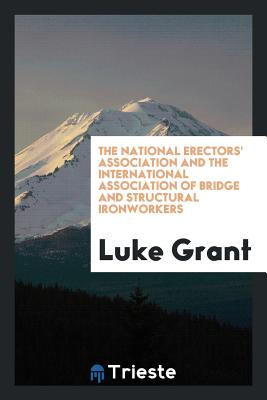 The National Erectors' Association and the International Association of Bridge and Structural Ironworkers - Grant, Luke