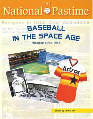 The National Pastime: Houston Since 1961 - Society for American Baseball Research (Sabr), and McUrdy, Bill, and Tan, Cecilia M (Editor)