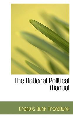 The National Political Manual - Treatbuck, Erastus Buck