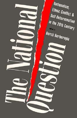 The National Question: Nationalism, Ethnic Conflict, and Self-Determination in the Twentieth Century - Berberoglu, Berch