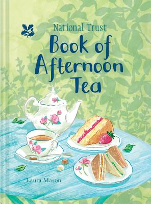 The National Trust Book of Afternoon Tea - Mason, Laura