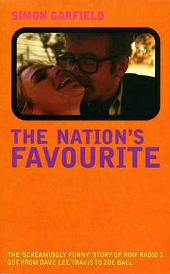 The Nation's Favourite: The Screamingly Funny Story of How Radio 1 Got from Dave Lee Travis to Zoe Ball - Garfield, Simon