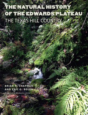 The Natural History of the Edwards Plateau: The Texas Hill Country - Chapman, Brian R, and Bolen, Eric G