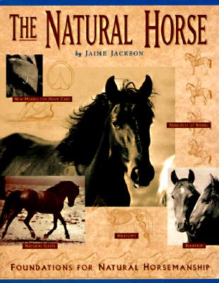 The Natural Horse: Foundations for Natural Horsemanship - Jackson, Jaime