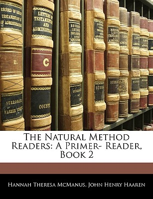 The Natural Method Readers: A Primer- Reader, Book 2 - McManus, Hannah Theresa, and Haaren, John H
