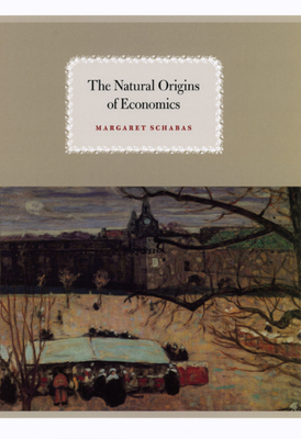 The Natural Origins of Economics - Schabas, Margaret