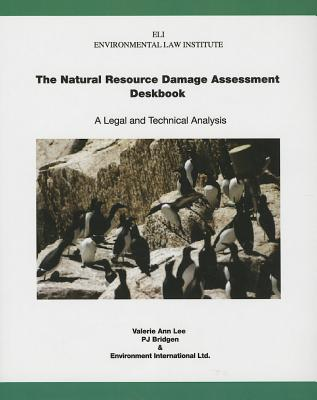 The Natural Resource Damage Assessment Deskbook: A Legal and Technical Analysis - Lee, Valerie Ann, and Bridgen, P J