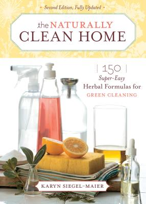 The Naturally Clean Home: 150 Super-Easy Herbal Formulas for Green Cleaning -