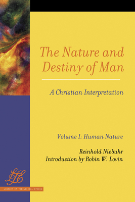 The Nature and Destiny of Man: A Christian Interpretation: Volume One - Niebuhr, Reinhold