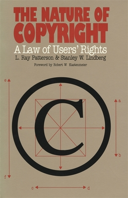 The Nature of Copyright - Patterson, L Ray, and Lindberg, Stanley W, and Kastenmeier, Robert W (Foreword by)