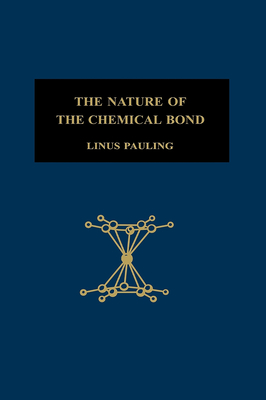 The Nature of the Chemical Bond: An Introduction to Modern Structural Chemistry - Pauling, Linus