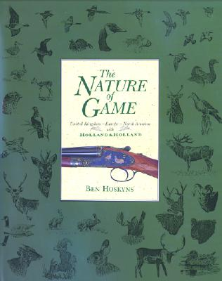 The Nature of the Game: United Kingdom-Europe-North America with Holland & Holland - H R H Prince Philip, Duke of Edinburg (Foreword by)