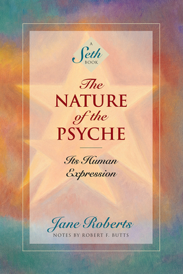 The Nature of the Psyche: Its Human Expression - Roberts, Jane, and Seth, and Butts, Robert (Contributions by)