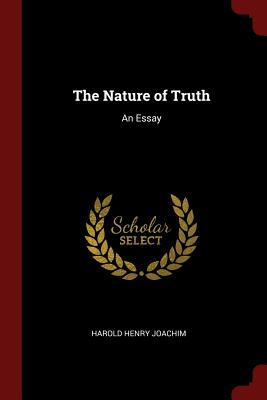 The Nature of Truth: An Essay - Joachim, Harold Henry