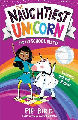 The Naughtiest Unicorn and the School Disco - Bird, Pip
