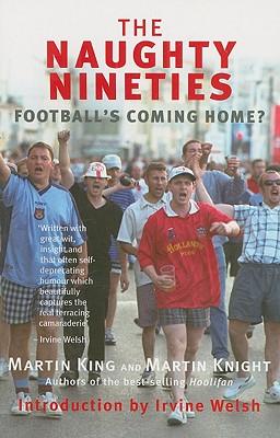 The Naughty Nineties: Football's Coming Home? - King, Martin, Dr.