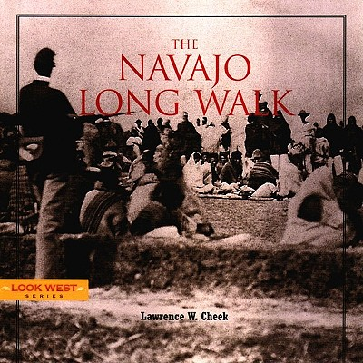 The Navajo Long Walk - Cheek, Lawrence W, and Cheek, Larry
